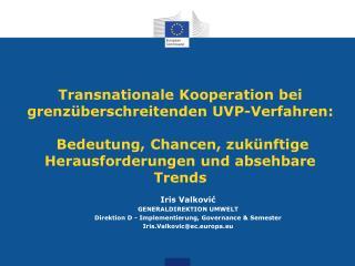 Iris Valković GENERALDIREKTION UMWELT Direktion D - Implementierung, Governance & Semester