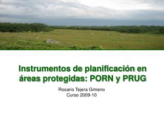 Instrumentos  de  planificación  en  áreas protegidas : PORN y PRUG