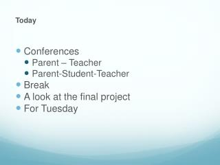 Today Conferences Parent – Teacher Parent-Student-Teacher Break A look at the final project