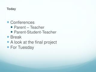 Today Conferences Parent – Teacher Parent-Student-Teacher Break A look at the final project