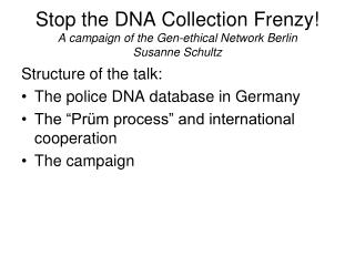 Stop the DNA Collection Frenzy!  A campaign of the Gen-ethical Network Berlin Susanne Schultz