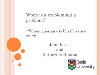 When is a problem not a problem? �When ignorance is bliss�: a case study