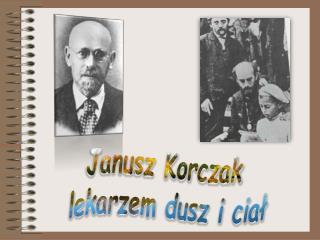 Janusz Korczak  lekarzem dusz i ciał