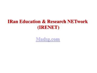 IRan  Education & Research  NETwork  (IRENET) Madsg
