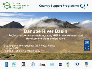 Sub-regional Workshop for GEF Focal Points Europe & CIS Istanbul, Turkey 7-8 March 2007
