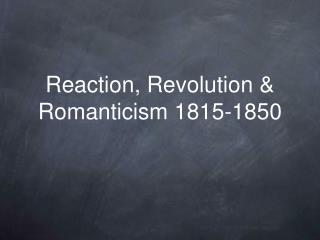 Reaction, Revolution & Romanticism 1815-1850