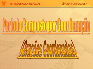 ORAÇÕES COORDENADAS                                 LÍNGUA PORTUGUESA