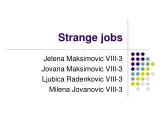 Strange jobs