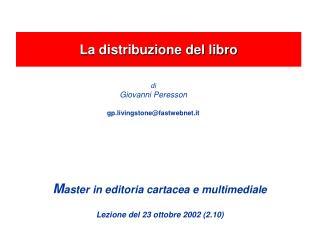 M aster in editoria cartacea e multimediale Lezione del 23 ottobre 2002 (2.10)