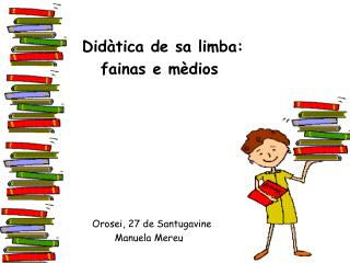 Didàtica de sa limba:     fainas e mèdios     Orosei, 27 de Santugavine