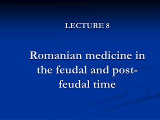 LECTURE 8 Romanian medicine in the feudal and post-feudal time