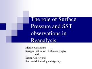 The role of Surface Pressure and SST observations in Reanalysis