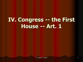 IV. Congress -- the First House -- Art. 1