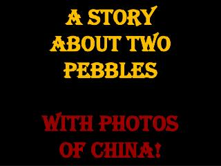 A Story                    about two pebbles  with photos  of China