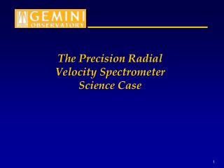 The Precision Radial Velocity Spectrometer Science Case