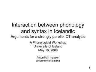 A Phonological Workshop University of Iceland May 16, 2008 Anton Karl Ingason