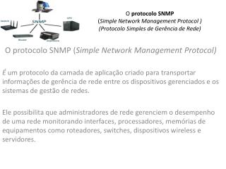 O  protocolo SNMP ( Simple Network Management Protocol ) (Protocolo Simples de Gerência de Rede)
