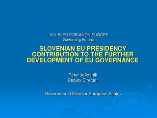SLOVENIAN EU PRESIDENCY CONTRIBUTION TO THE FURTHER DEVELOPMENT OF EU GOVERNANCE Peter Ješovnik