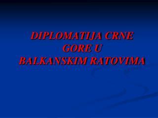 DIPLOMATIJA CRNE GORE U BALKANSKIM RATOVIMA
