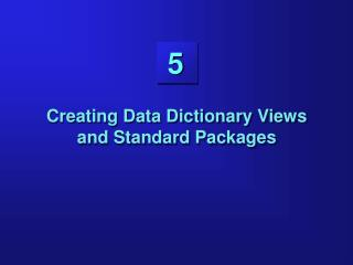 Creating Data Dictionary Views and Standard Packages