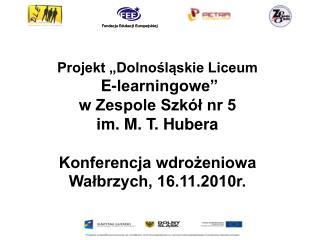 """Projekt """"Dolnośląskie Liceum E-learningowe"""" w Zespole Szkół nr 5  im. M. T. Hubera"""