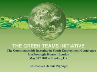 THE GREEN TEAMS INITIATIVE The Commonwealth Investing in Youth Employment Conference
