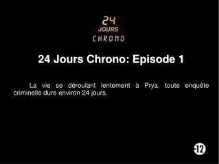 24 Jours Chrono: Episode 1