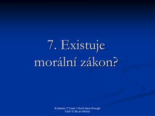7 .  Existuje  morální zákon?