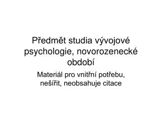 P?edm?t studia v�vojov� psychologie, novorozeneck� obdob�
