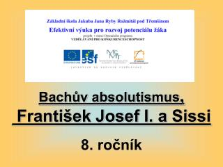 Bachův absolutismus ,  František Josef I. a Sissi