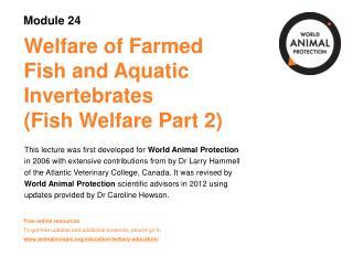 Welfare of Farmed  Fish and Aquatic  Invertebrates  (Fish Welfare Part 2)
