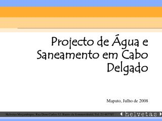 Helvetas Moçambique, Rua Dom Carlos 52, Bairro da Sommershield, Tel. 21 487787