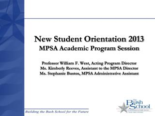 New Student Orientation 2013 MPSA  Academic  Program Session Prof. William F. West