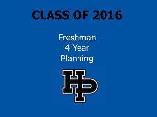 CLASS OF 2016 Freshman 4 Year  Planning