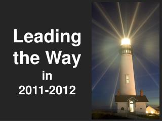 Leading  the Way in  2011-2012