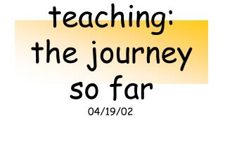 teaching: the journey so far