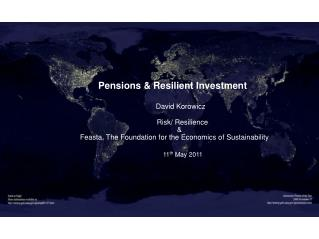 Pensions & Resilient Investment David Korowicz                        Risk/ Resilience