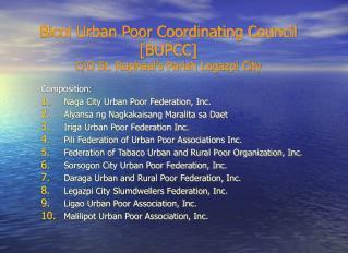 Bicol Urban Poor Coordinating Council [BUPCC] C/O St. Raphael's Parish Legazpi City