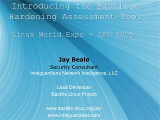 Introducing the Bastille Hardening Assessment Tool Linux World Expo - SFO 2005
