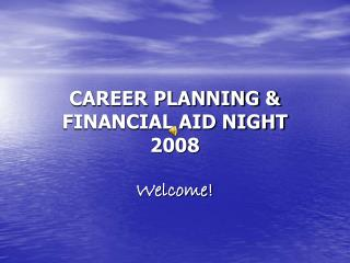 CAREER PLANNING & FINANCIAL AID NIGHT 2008 Welcome!
