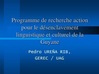Programme de recherche action pour le désenclavement  linguistique et culturel de la Guyane