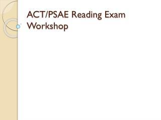 ACT/PSAE Reading Exam Workshop