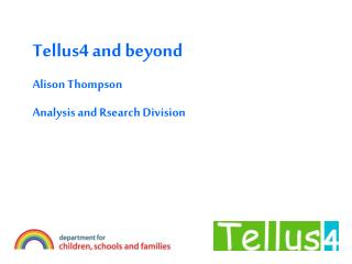 Tellus4 and beyond Alison Thompson Analysis and Rsearch Division