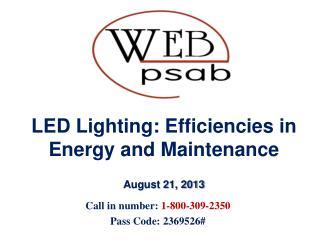LED Lighting: Efficiencies in Energy and Maintenance  August 21, 2013