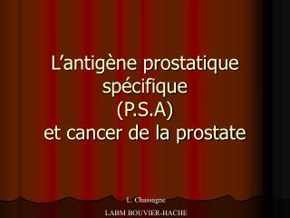 L'antigène prostatique spécifique (P.S.A)  et cancer de la prostate