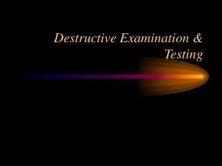 Destructive Examination  Testing