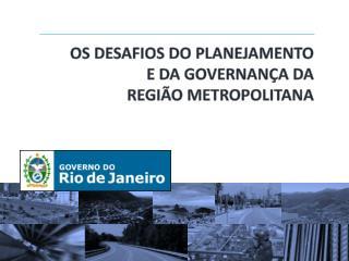 OS DESAFIOS DO PLANEJAMENTO  E DA GOVERNANÇA DA  REGIÃO METROPOLITANA