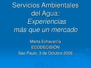 Servicios Ambientales del Agua:  Experiencias  m�s que un mercado