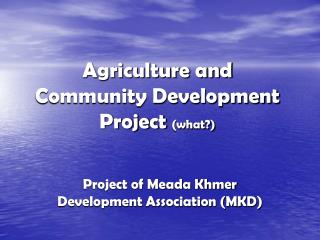 Agriculture and Community Development Project  (what?)