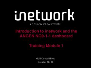Introduction to inetwork and the ANGEN NG9-1-1 dashboard Training Module 1